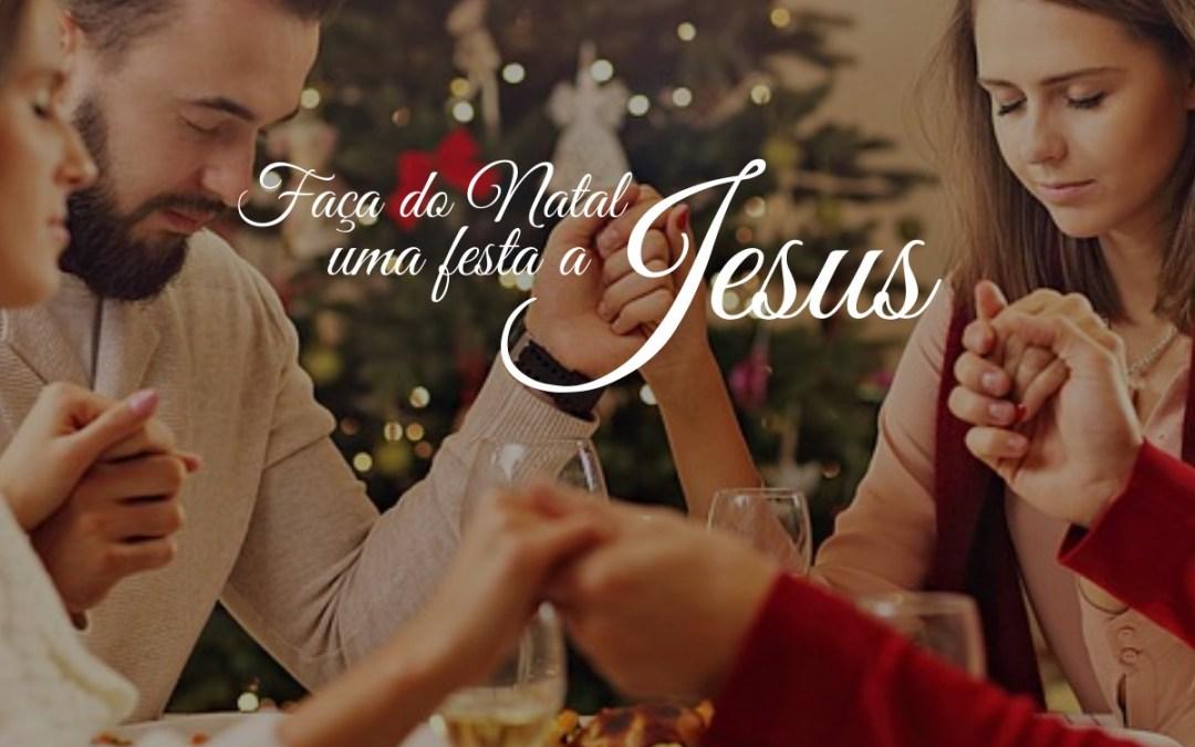 Faça do Natal uma festa a Jesus