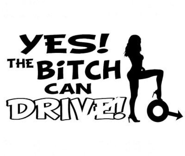 Yes The Bitch Can Drive Funny Sexy Girl Car Sticker Motorcycle Vinyl Decal