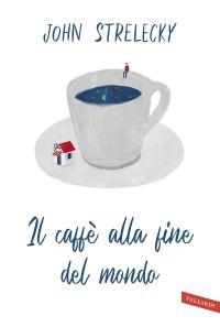 Il caffè alla fine del mondo