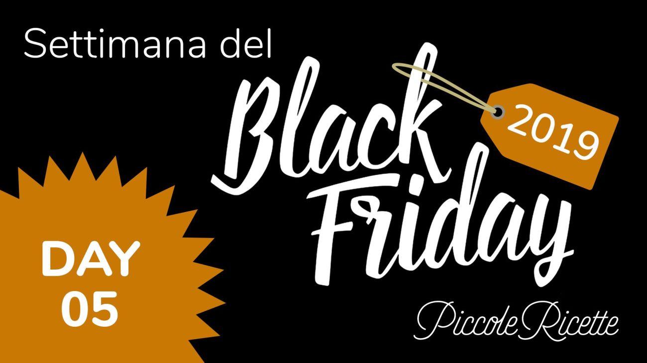 Black Friday Giorno 5