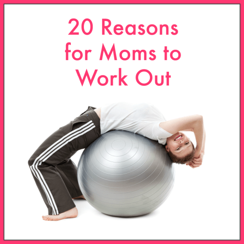 20 Reasons for Moms to Work Out...What's yours?