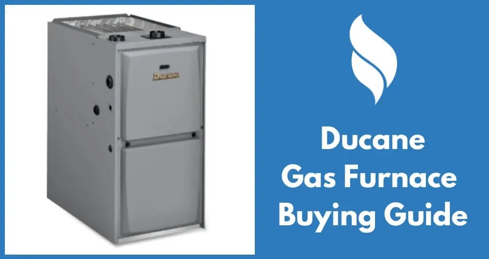 Ducane Gas Furnace Reviews, Prices and Buying Guide 2017