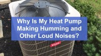 Why Is My Heat Pump Making Humming and Other Loud Noises?