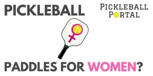 Lightweight Pickleball Paddles & Small Grips {Paddle For Women?}