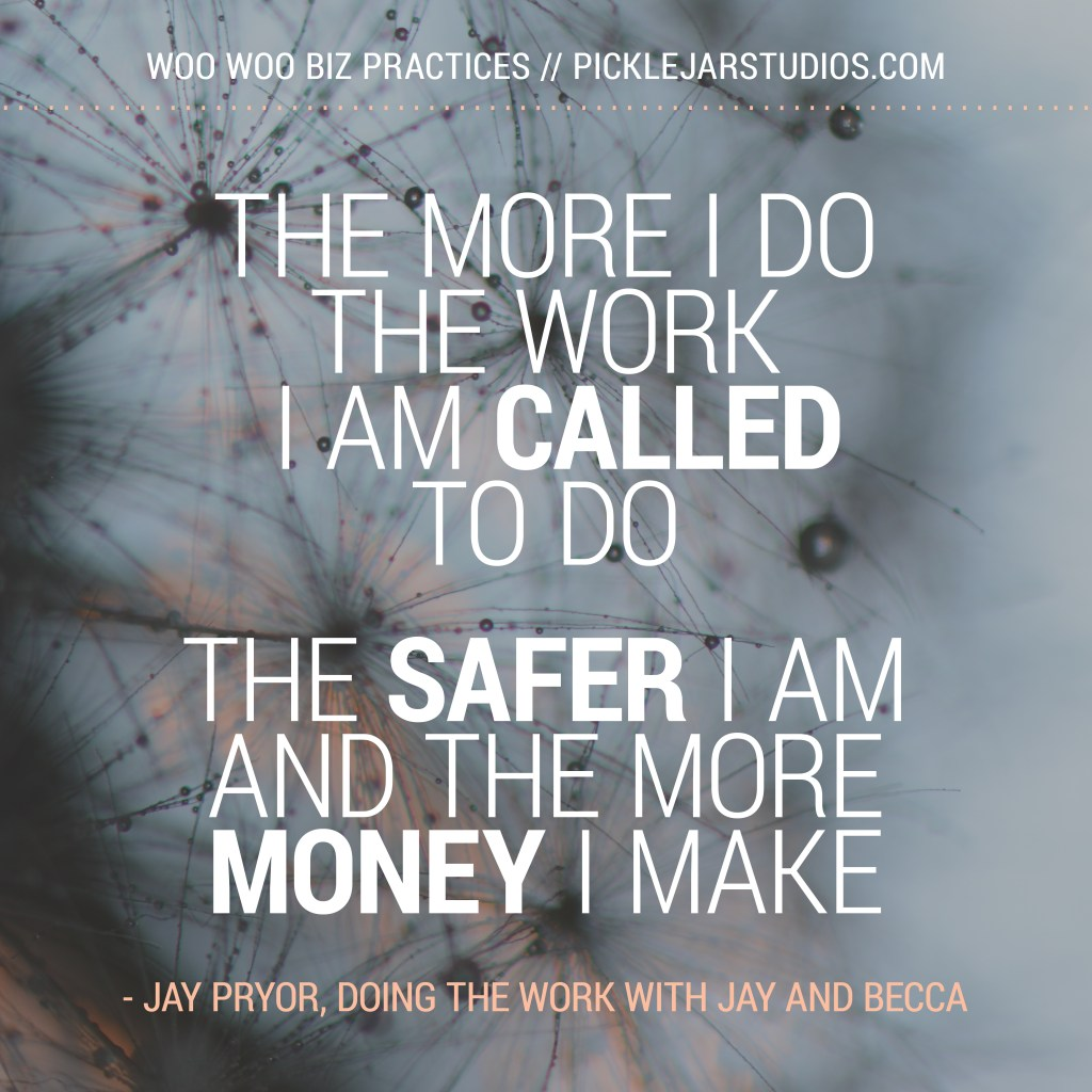 the more I do the work I am called to do, the safer I am and the more money I make
