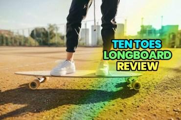 Best Ten Toes Longboard Review in 2020: Bring Fun in Skateboarding