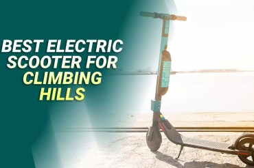 Best Electric Scooter For Climbing Hills 2021 -Top Picks & Guide