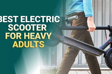 Best Electric Scooter for Heavy Adults 2021 – Reviews & Buyer's Guide
