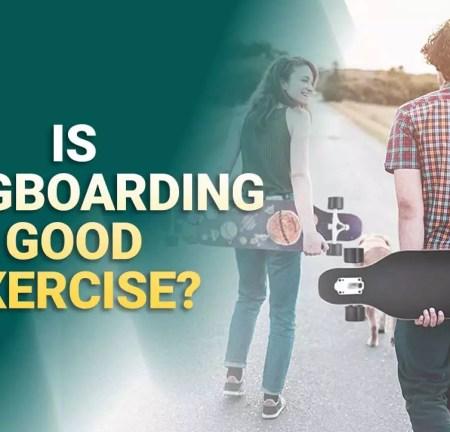 Is Longboarding Good Exercise? 10 Health Benefit Of Longboarding