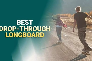 Best Drop Through Longboards 2021 – Reviews & Buying Guide