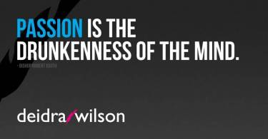 Passion Sayings Passion Is The Drunkenness Of The Mind   Deidra Wilson