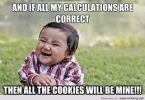 Cookie Meme and if all my calculations are correct then all the cookies will be mine