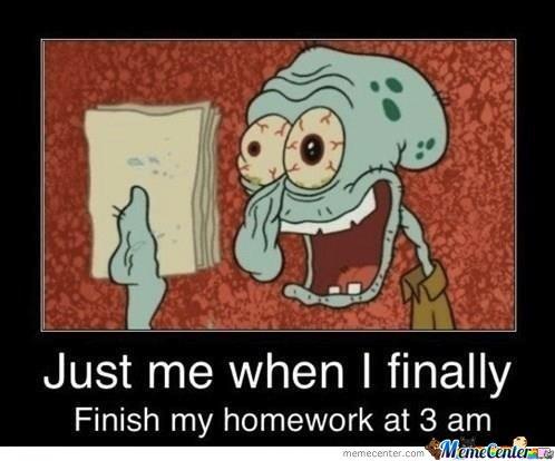 Homework Meme Just me when i finally finish my homework at 3 am