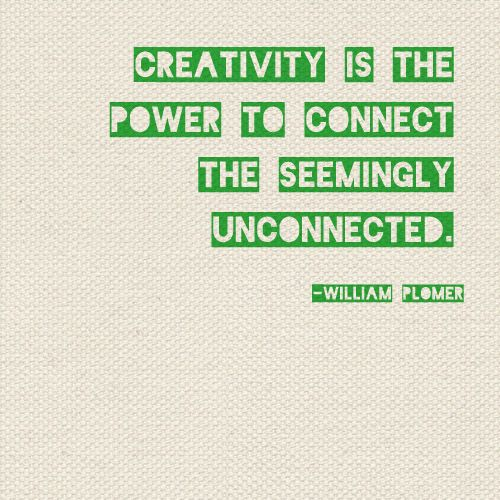 Beautiful Creativity Sayings creativity's the power to connect the seemingly unconnected.