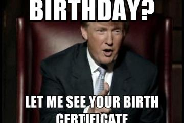 Donald Trump Birthday Meme birthday let me see your birth certificate