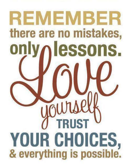 Possible Quotes Remember there are no mistakes only lessons love yourself trust