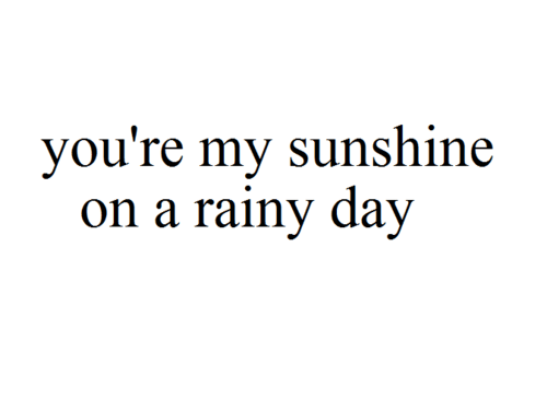 Short Love Quotes you're my sunshine on a rainy day