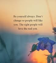 Amazing Quotes be yourself always. don't change so