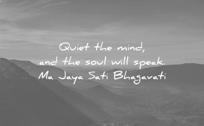 Amazing Quotes ouiet the mind, and the soul will speak ma jaya sati