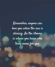 Amazing Quotes remeber, anyone can love you when the sun