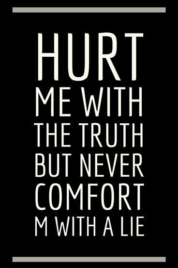 Attitude Quotes hurt me with the truth but never comfort m with a lie.