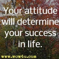Attitude Quotes your attitude will deter mine your success in life.