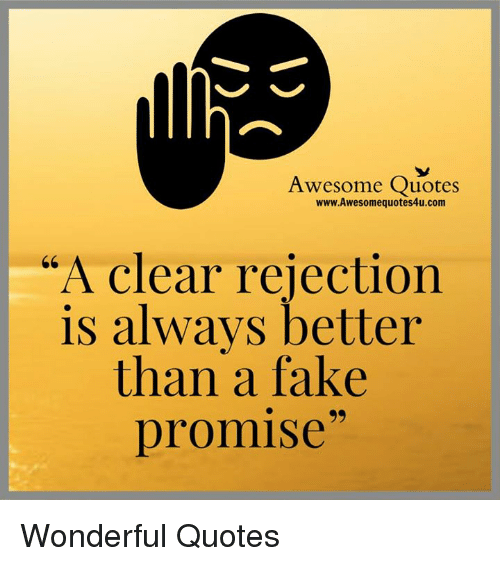 Awesome Quotes a clear rejection is always better than