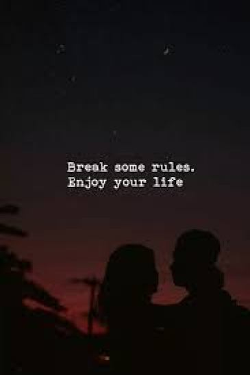 Awesome Quotes break some rules enjoy your life