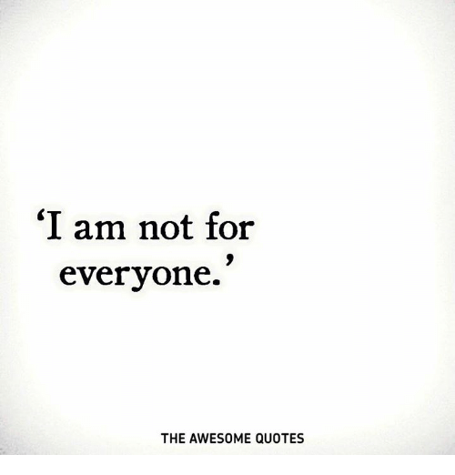 Awesome Quotes i am not for everyone