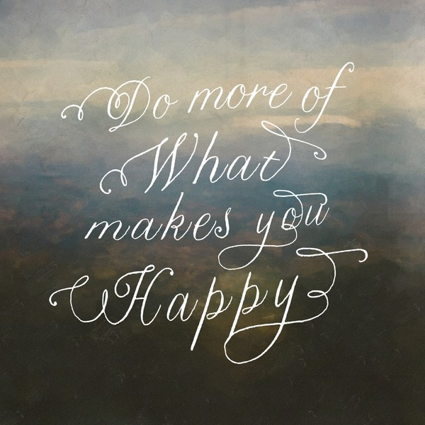 Happy Quotes do more of what makes