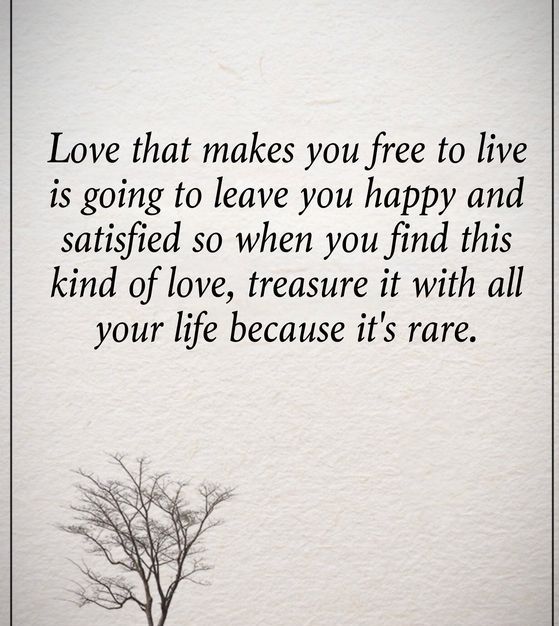 Happy Quotes love that makes you free to live is going to leave you happy and staisfied