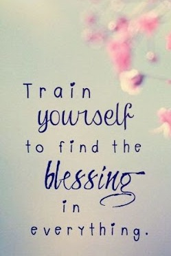 Happy Quotes train yourself to find the blessing in everything.
