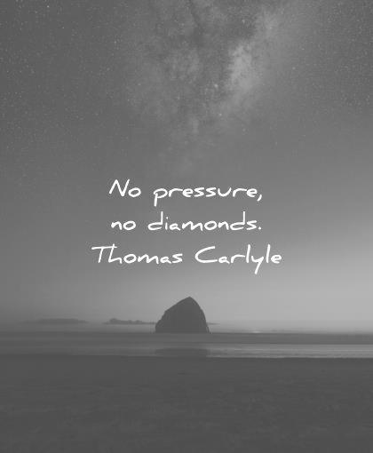 No Pressure no diamonds thomas carlyle Short Quotes