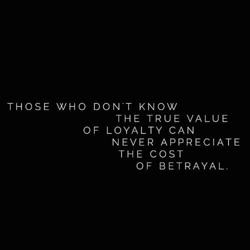 Betrayal Sayings those who don't know the true value of loyalty