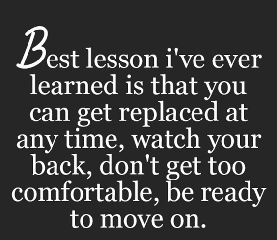 Lesson Quotes best lesson i've ever learned is that you can get replaced