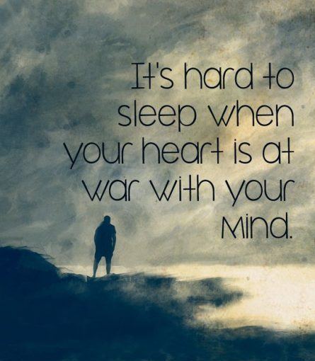 Lesson Quotes it's hard to sleep when your heart is at war with you mind.