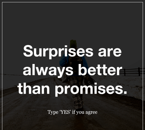 Surprise Quotes surprises are always better than