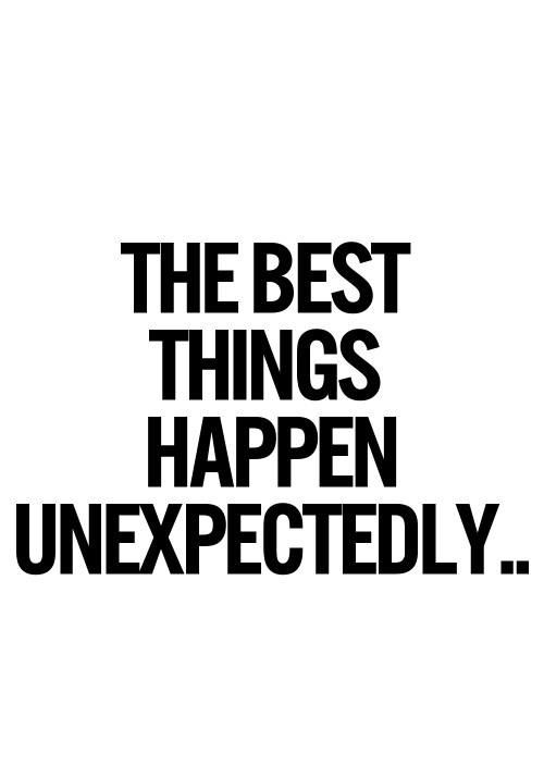 Surprise Quotes the best things happen unexpectedly..