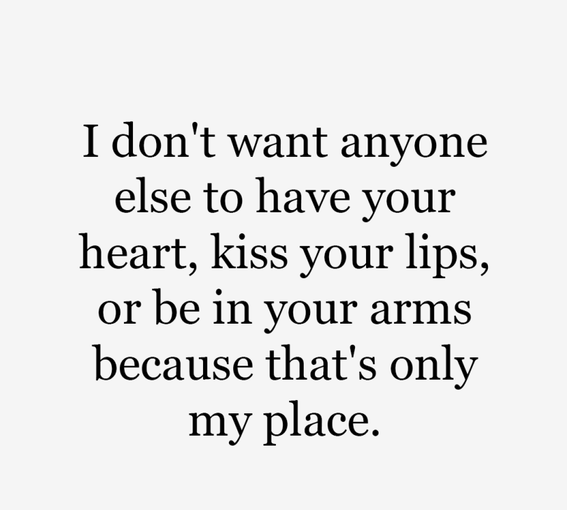 Love Quotes For Him i don't want anyone else to have your heart