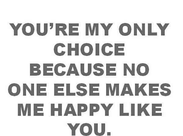 Love Quotes For Him you're my only choice because no one