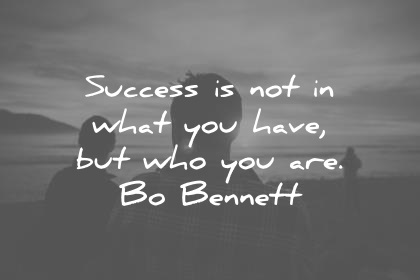 Motivational Success Quotes, Saying and Quotations images success is not in what you have, but who you are.
