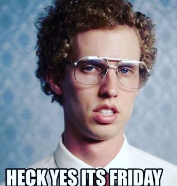 heck yes its friday