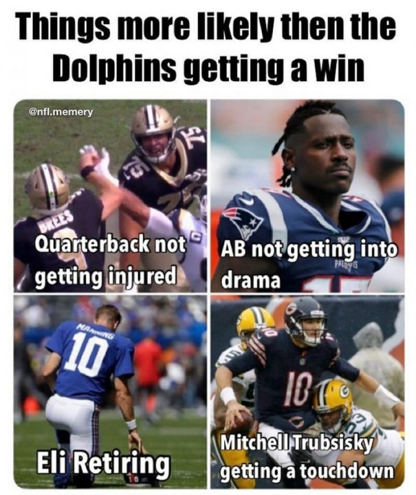 things more likely then the dophins getting a win NFL Meme