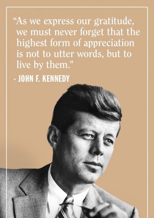 John F. Kennedy Quotes as we express our gratitude, we must never forget that the highest