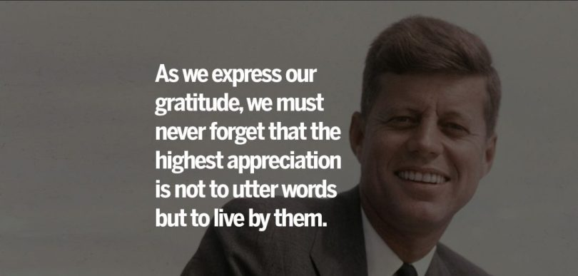 John F. Kennedy Quotes as we express our gratitude, we must never forget that the