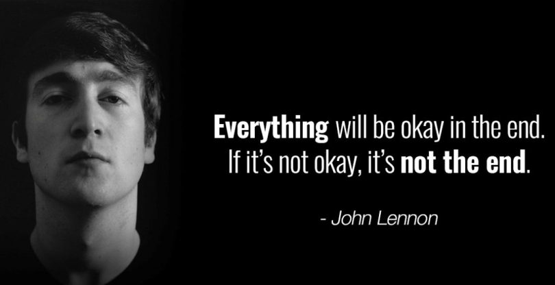 John Lennon Sayings everything will be okay in the end. if it's not okay,