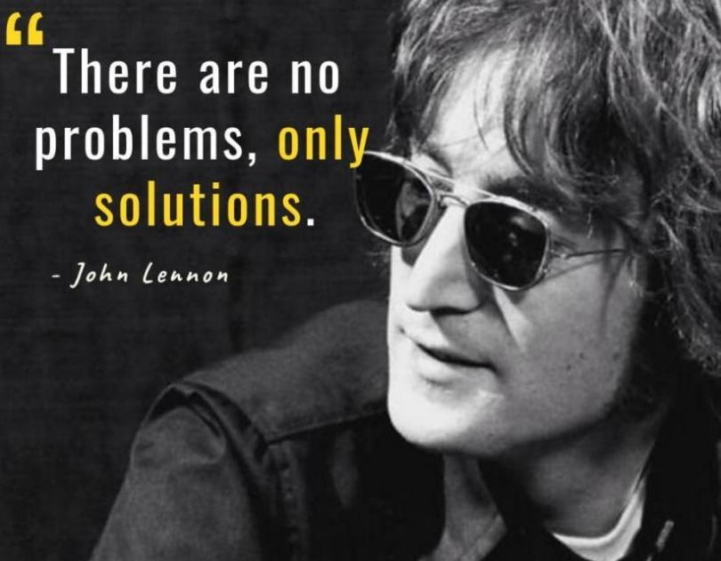 John Lennon Sayings there are no problems, only solutions.