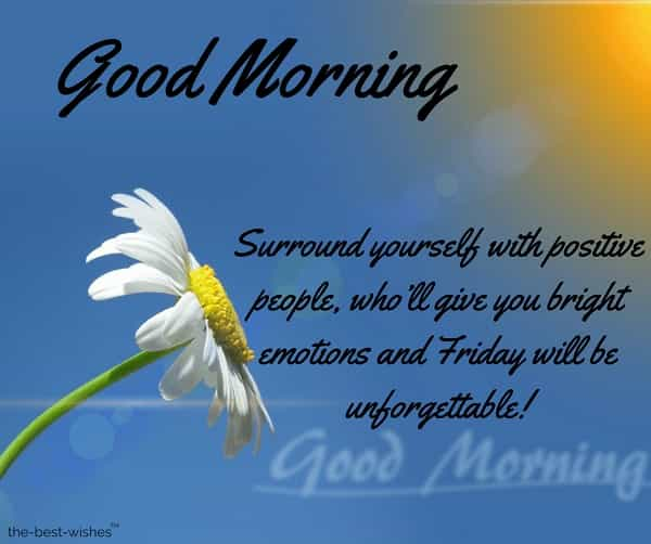 Friday Morning Quotes good morning surround yourself with positive