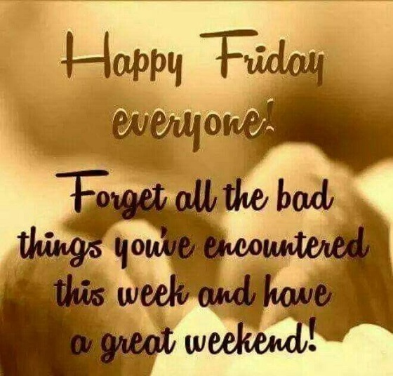 Friday Morning Quotes happy friday everyone forget all the bad things you've encountered