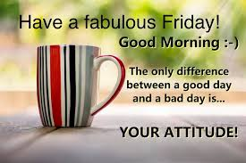 Friday Morning Quotes have a fabulous friday good morning the only difference